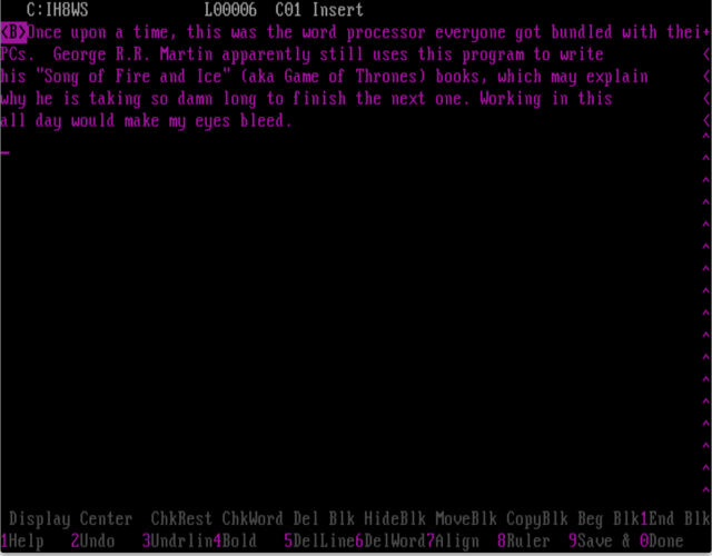 WordStar, George R.R. Martin's favorite word processor, also runs happily in FreeDos. But the default screen colors make my eyes bleed.